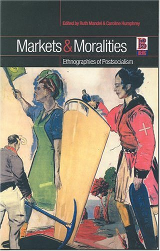 Markets and Moralities: Ethnographies of Postsocialism 9781859735725