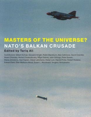 Masters of the Universe: NATO's Balkan Crusade 9781859847527