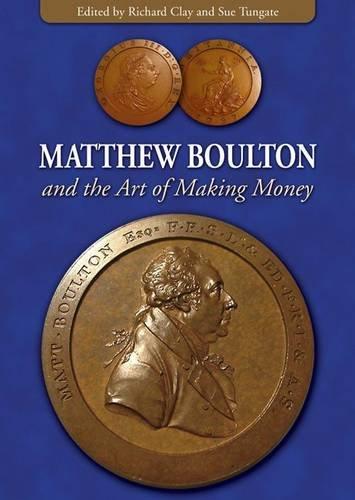 Matthew Boulton and the Art of Making Money