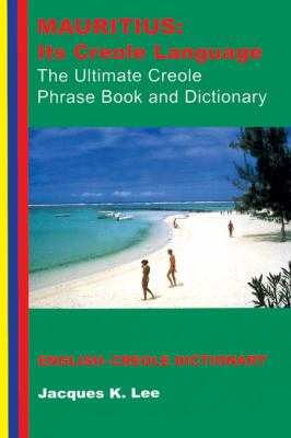Mauritius: Its Creole Language: The Ultimate Creole Phrase Book: English-Creole Dictionary 9781854250988