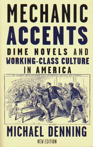 Mechanic Accents: Dime Novels and Working Class Culture of America 9781859842508