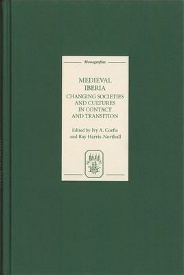 Medieval Iberia: Changing Societies and Cultures in Contact and Transition 9781855661516