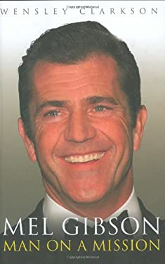 Mel Gibson: Man on a Mission 9781857825374
