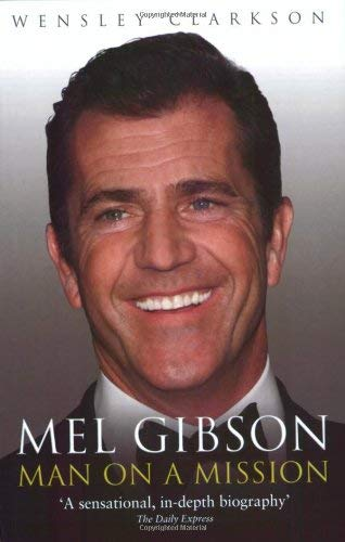 Mel Gibson: Man on a Mission 9781857825770
