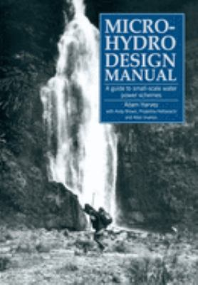 Micro-Hydro Design Manual: A Guide to Small-Scale Water Power Schemes 9781853391033