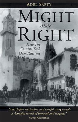 Might Over Right: How the Zionists Took Over Palestine 9781859642122