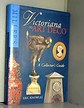 Miller's Victoriana to Art Deco: A Collector's Guide 9781857321760