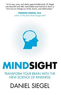 Mindsight: Transform Your Brain with the New Science of Empathy 9781851687930