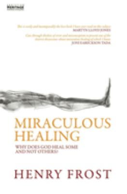 Miraculous Healing: Why Does God Heal Some and Not Others? 9781857925302