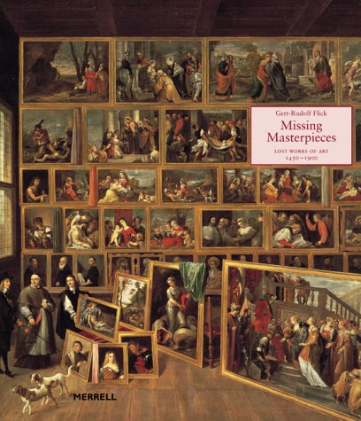 Missing Masterpieces: Lost Works of Art 1450-1900 9781858941974