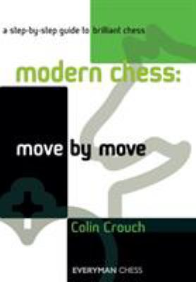 Modern Chess: Move by Move: A Step-By-Step Guide to Brilliant Chess 9781857445992