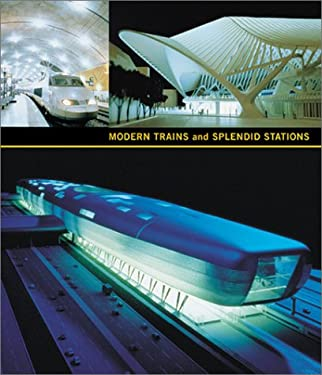 Modern Trains and Splendid Stations: Architecture, Design, and Rail Travel for the Twenty-First Century 9781858941493