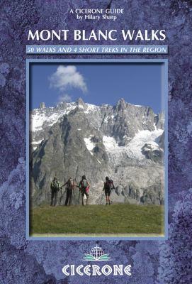 Cicerone Guide: Mont Blank Walks: 50 Best Walks and 4 Short Treks