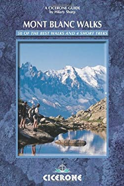 Mont Blanc Walks: 50 of the Best Walks and 4 Short Treks