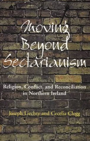 Moving Beyond Sectarianism: Religion, Conflict and Reconciliation in Northe 9781856073189