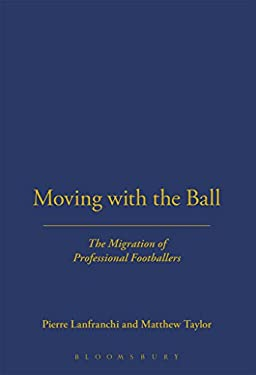 Moving with the Ball: The Migration of Professional Footballers 9781859733028