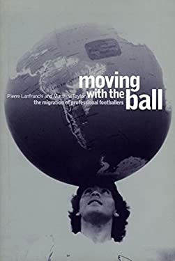 Moving with the Ball: The Migration of Professional Footballers / 9781859733073