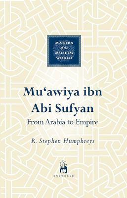 Mu'awiya Ibn Abi Sufyan: From Arabia to Empire 9781851684021
