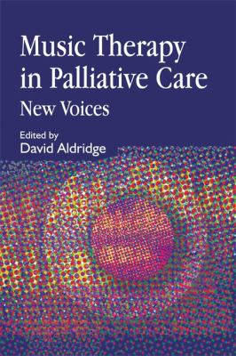 Music Therapy in Palliative Care: New Voices 9781853027390