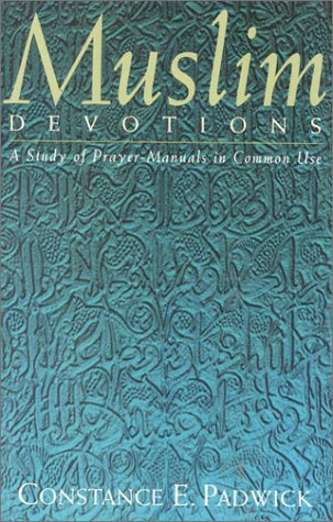 Muslim Devotions: A Study of Prayer-Manuals in Common Use 9781851681150