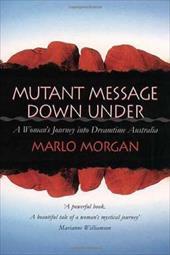 Mutant Message Down Under: A Woman's Journey into Dreamtime Australia 11787091