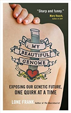 My Beautiful Genome: Exposing Our Genetic Future, One Quirk at a Time 9781851688333