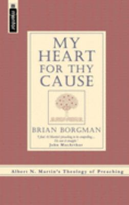 My Heart for Thy Cause: A.N. Martin's Theology of Preaching 9781857927160