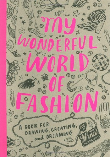 My Wonderful World of Fashion: A Book for Drawing, Creating, and Dreaming 9781856696326