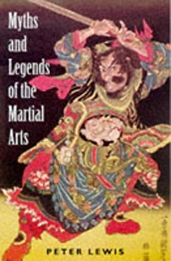 Myths and Legends of the Martial Arts - Lewis, Peter / Lewis, P. R.