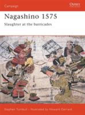 Nagashino 1575: Slaughter at the Barricades 9781855326194