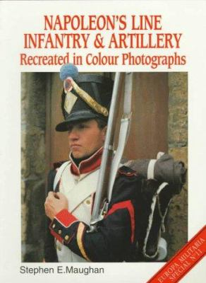 Napoleon's Line Infantry & Artillery: Recreated in Color Photographs 9781859150535