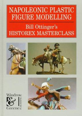 Napoleonic: Plastic Figure Modeling, Bill Ottinger's Historex Masterclass 9781859150191
