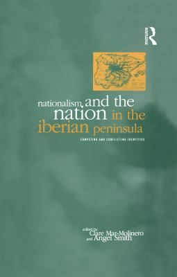 Nationalism and the Nation in the Iberian Peninsula: Competing and Conflicting Identities 9781859731758