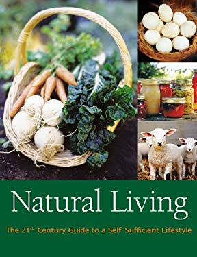 Natural Living: The 21st-Century Guide to a Sustainable Lifestyle 9781856753203