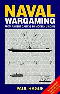 Naval Wargaming: From Ancient Galleys to Modern U-Boats 9781852601430