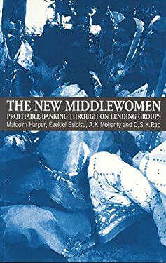 The New Middlewomen: Profitable Banking Through On-Lending Groups 9781853394317
