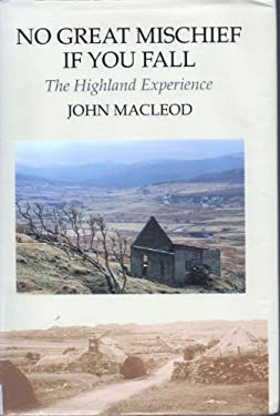No Great Mischief If You Fall: The Highland Experience 9781851585403