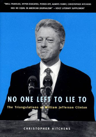 No One Left to Lie to: The Triangulations of William Jefferson Clinton 9781859847367