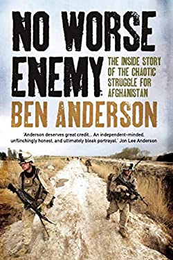 No Worse Enemy: The Inside Story of the Chaotic Struggle for Afghanistan 9781851688524