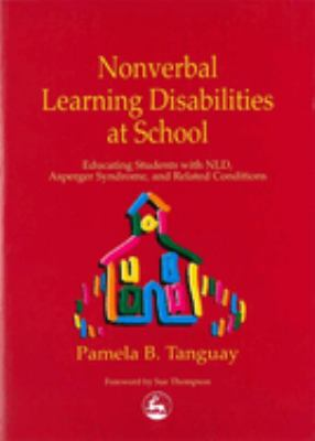 Nonverbal Learning Disabilities at School: Educating Students with Nld, Asperger Syndrome and Related Conditions 9781853029417