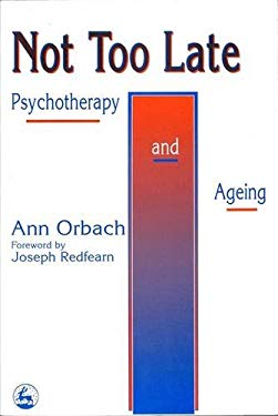 Not Too Late: Psychotherapy and Ageing 9781853023804