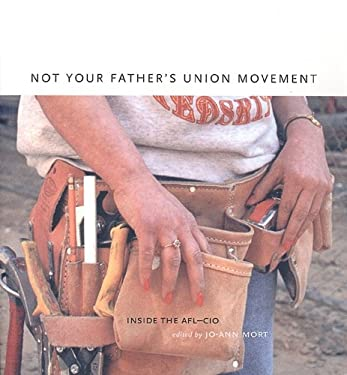 Not Your Father's Union Movement: Inside the AFL-CIO 9781859848890