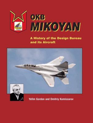 OKB Mikoyan: A History of the Design Bureau and Its Aircraft 9781857803075