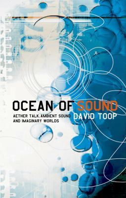 Ocean of Sound: Aether Talk, Ambient Sound and Imaginary Worlds 9781852427436