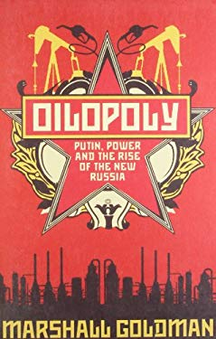 Oilopoly: Putin, Power and the Rise of the New Russia 9781851687473