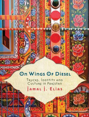 On Wings of Diesel: Trucks, Identity and Culture in Pakistan 9781851688111