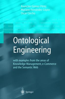 Ontological Engineering: With Examples from the Areas of Knowledge Management, E-Commerce and the Semantic Web. First Edition 9781852335519