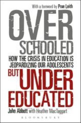 Overschooled But Undereducated: How the Crisis in Education Is Jeopardizing Our Adolescents 9781855396234