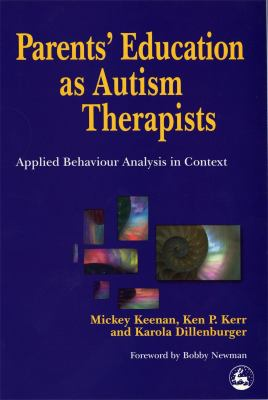 Parents' Education as Autism Therapists: Applied Behaviour Analysis in Context 9781853027789