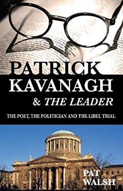 Patrick Kavanagh & the Leader: The Poet, the Politician and the Libel Trail 9781856356640